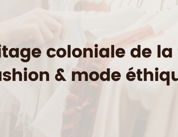 heritage colonial de la fast fashion mode éthique